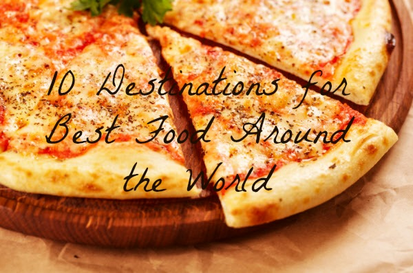 Top 10 Destinations For The Best Food In World